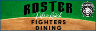 FIGHTERS DINING ROSTER ~DELI&ROAST~